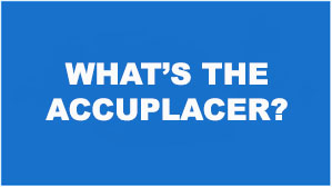 What's the Accuplacer?