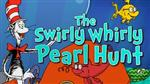 The Swirly Whirly Pearl Hunt