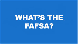 What's the FAFSA?